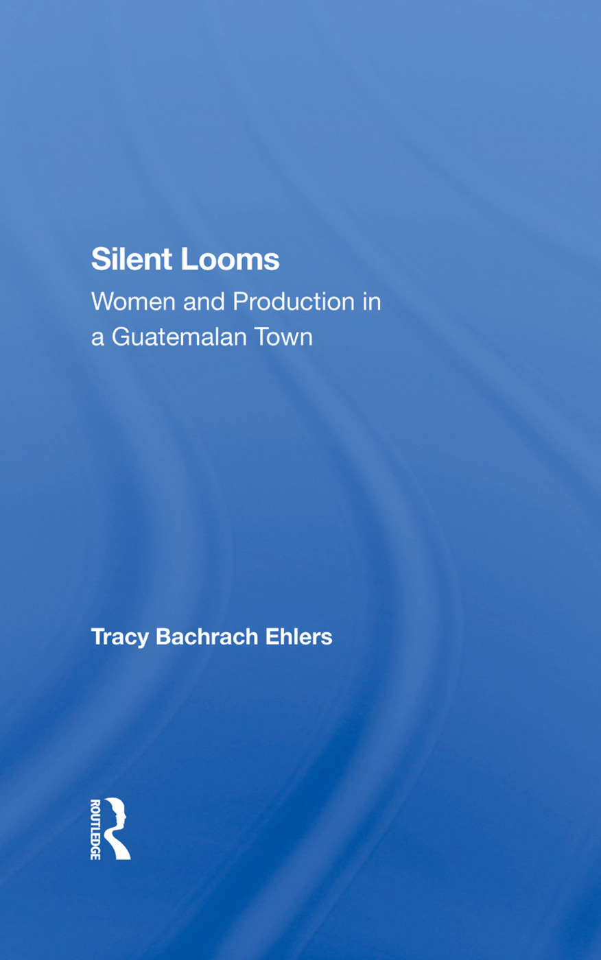 Silent Looms: Women And Production In A Guatemalan Town, 1st Edition (Hardback) book cover