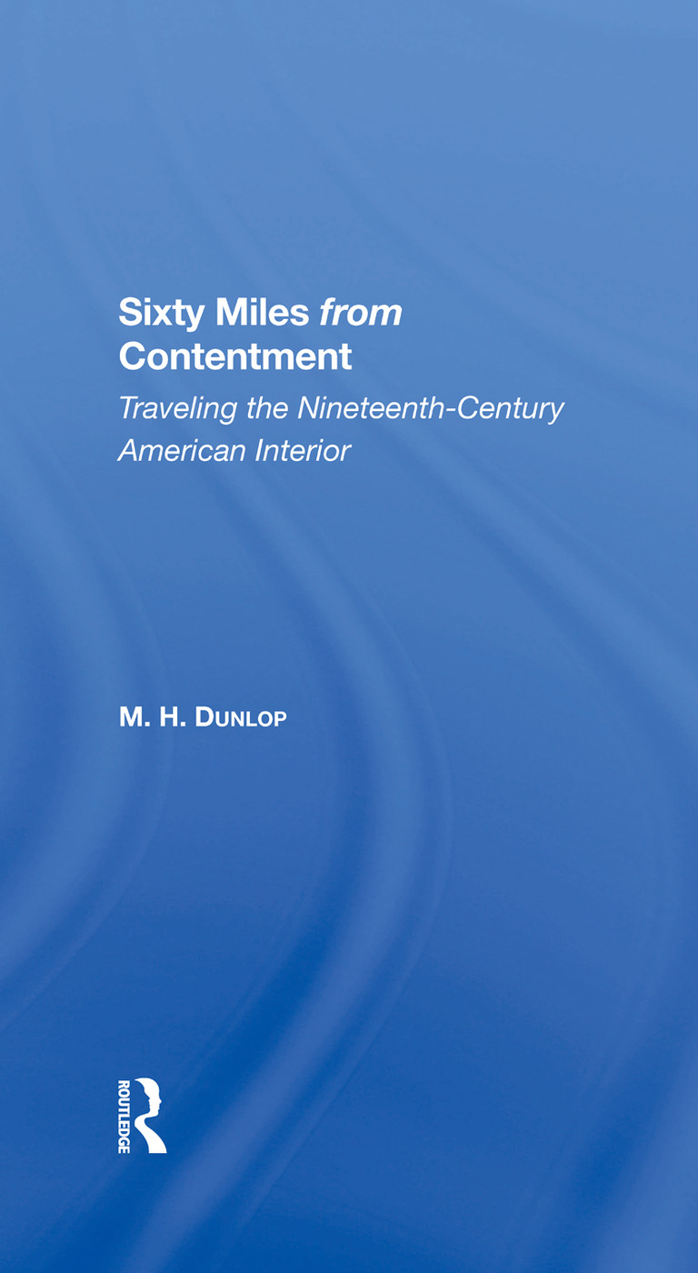 Sixty Miles From Contentment: Traveling The NineteenthCentury American Interior, 1st Edition (Hardback) book cover