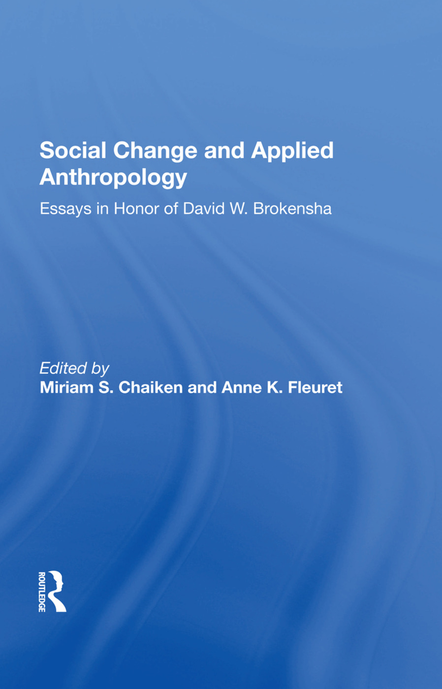 Social Change And Applied Anthropology: Essays In Honor Of David W. Brokensha, 1st Edition (Hardback) book cover