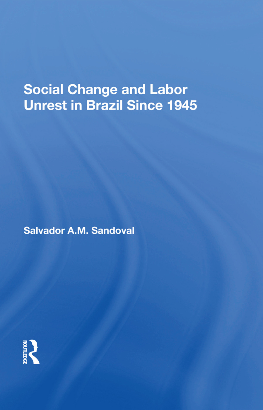 Social Change And Labor Unrest In Brazil Since 1945: 1st Edition (Hardback) book cover