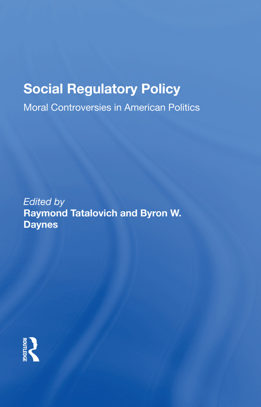Social Regulatory Policy: Moral Controversies In American Politics, 1st Edition (Hardback) book cover