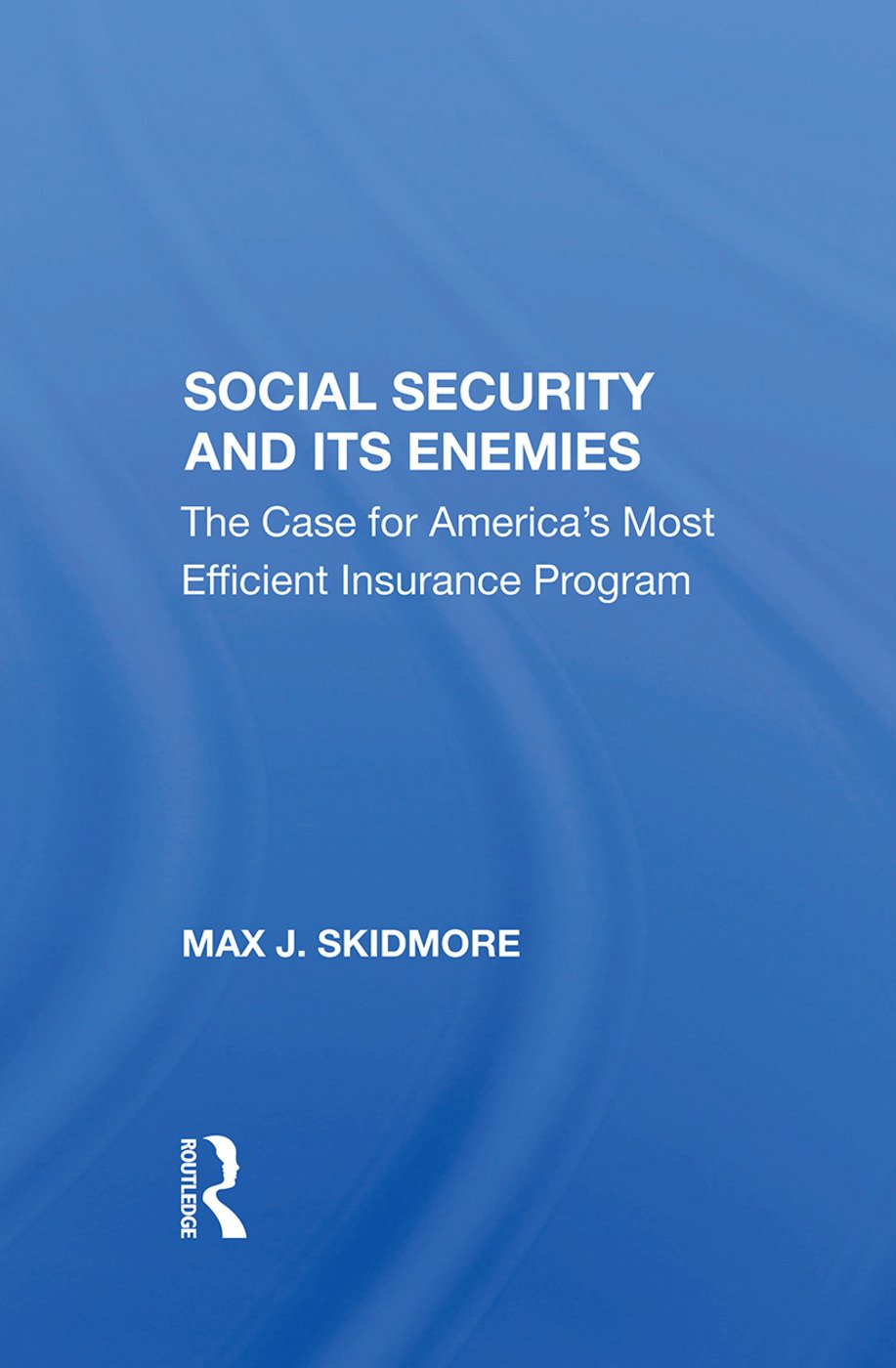 Social Security And Its Enemies: The Case For America's Most Efficient Insurance Program, 1st Edition (Hardback) book cover