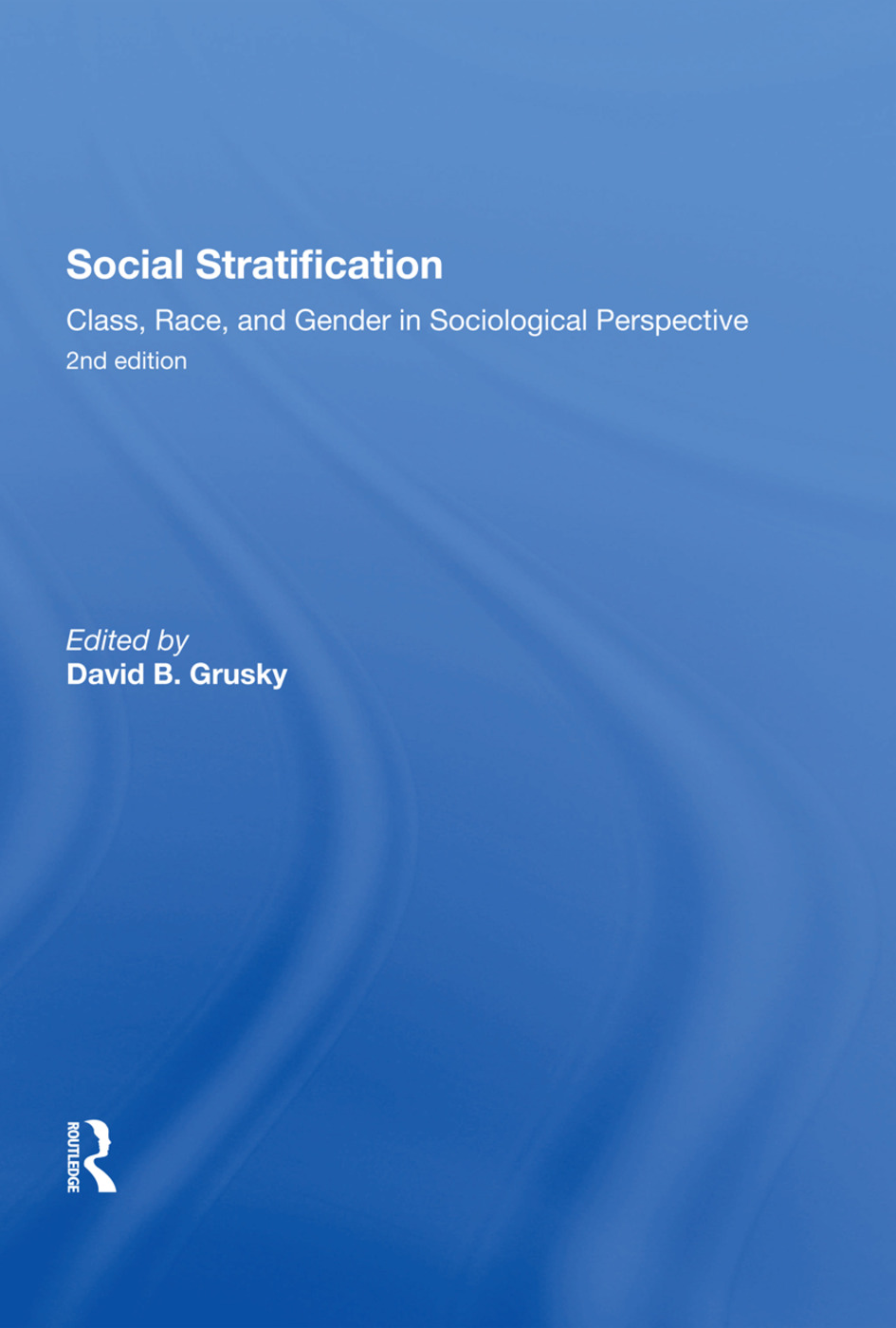 Social Stratification, Class, Race, and Gender in Sociological Perspective, Second Edition: 1st Edition (Hardback) book cover