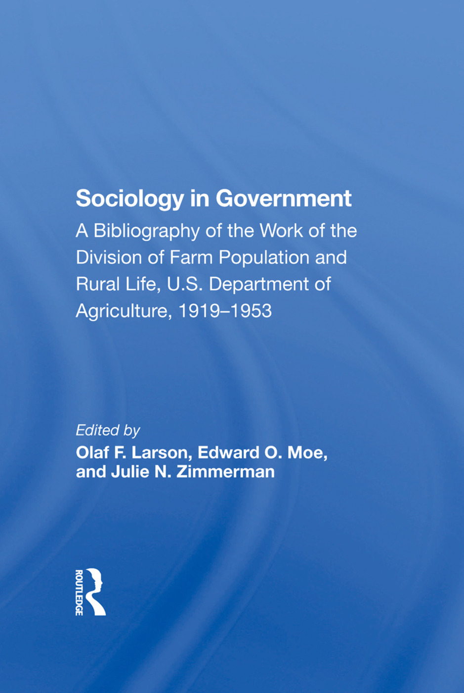 Sociology In Government: A Bibliography Of The Work Of The Division Of Farm Population And Rural Life, U.s. Department Of Agriculture, 19191953, 1st Edition (Hardback) book cover