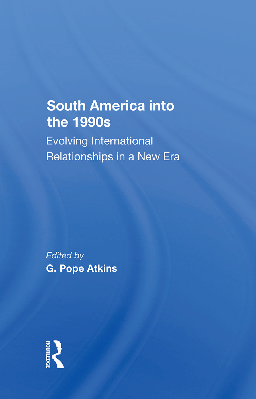 South America Into The 1990s: Evolving International Relationships In A New Era book cover