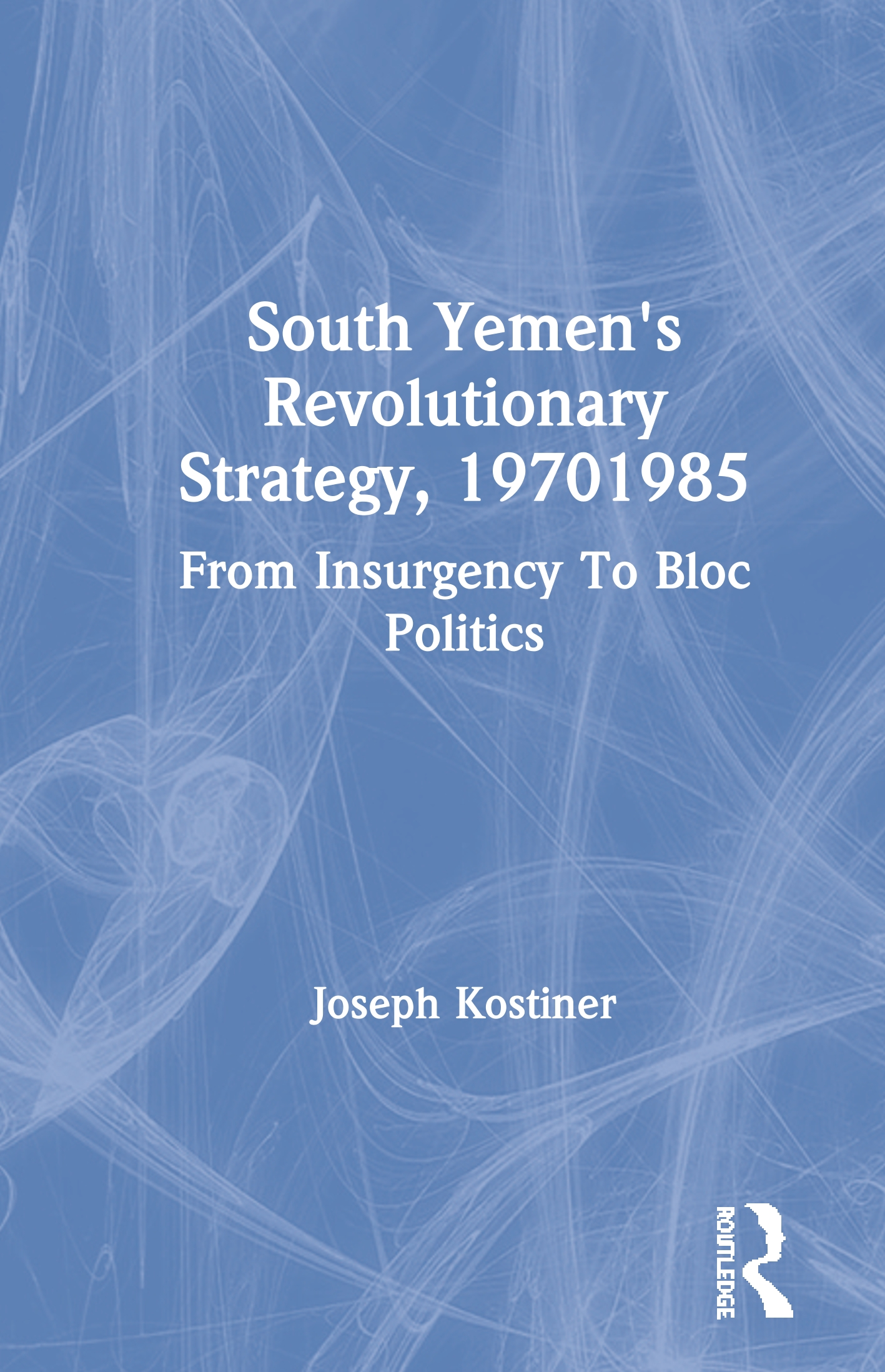 South Yemen's Revolutionary Strategy, 19701985: From Insurgency To Bloc Politics, 1st Edition (Hardback) book cover