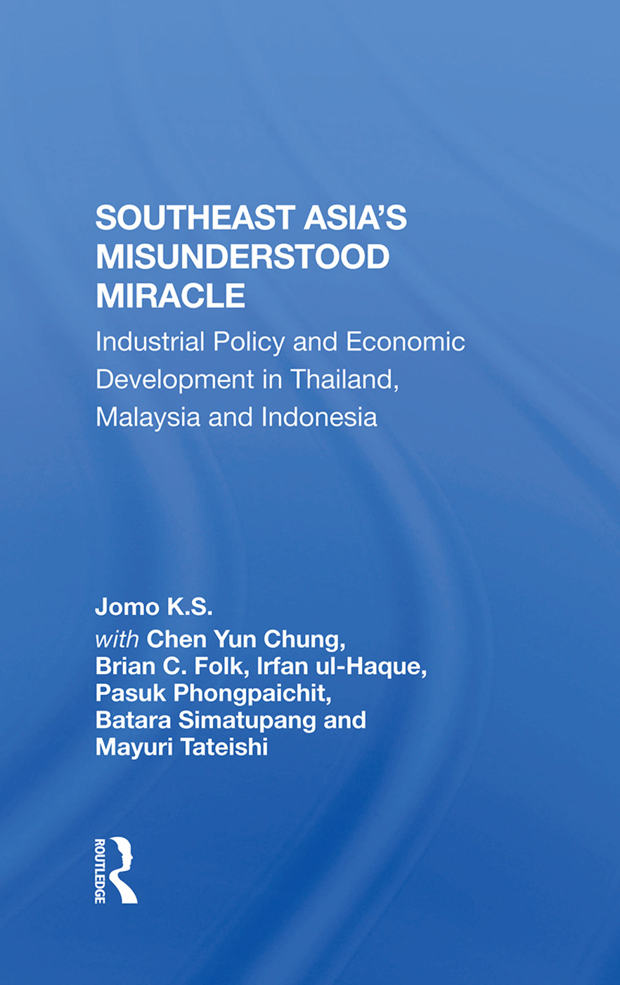 Southeast Asia's Misunderstood Miracle: Industrial Policy And Economic Development In Thailand, Malaysia And Indonesia book cover