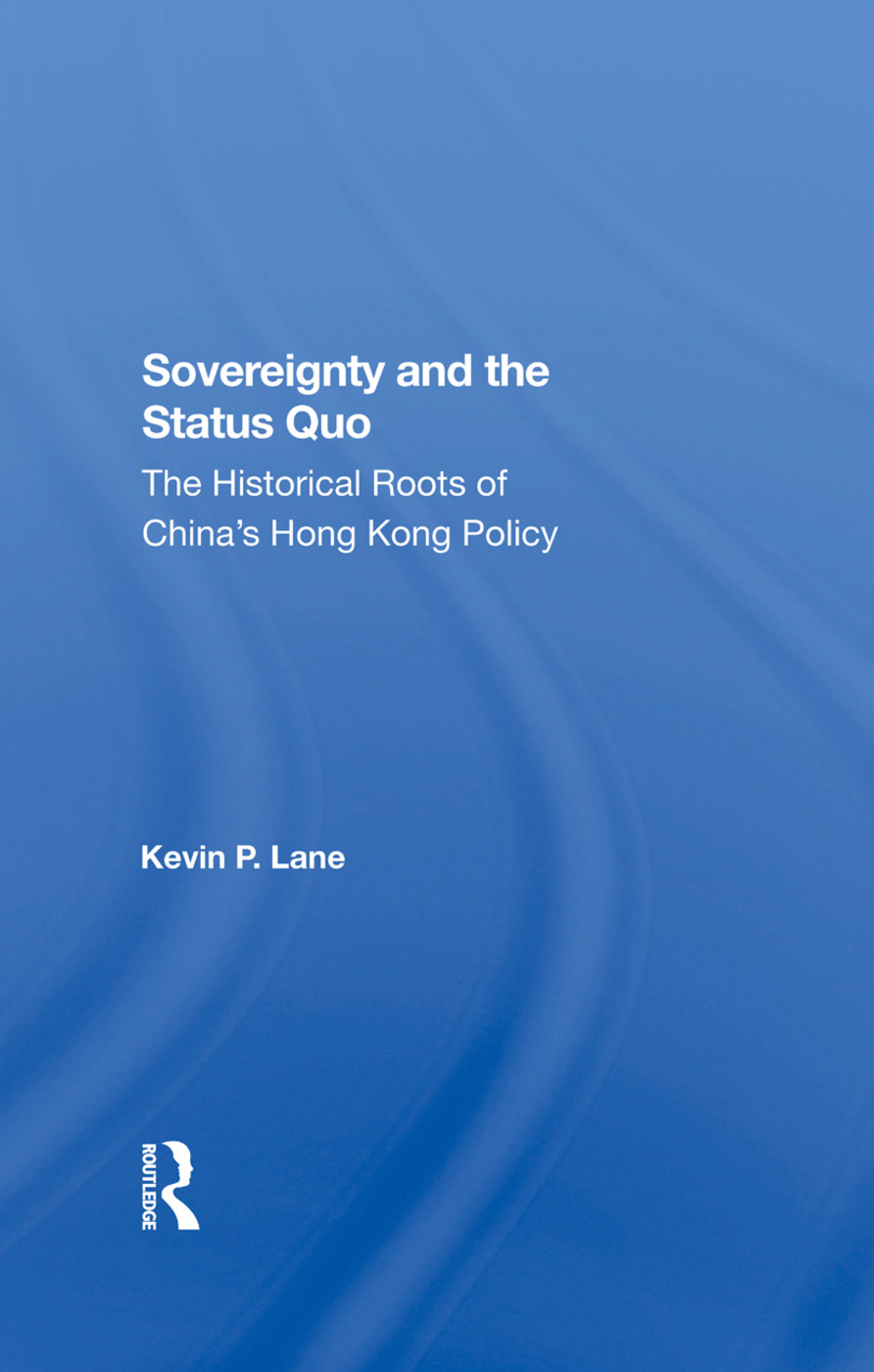 Sovereignty And The Status Quo: The Historical Roots Of China's Hong Kong Policy book cover