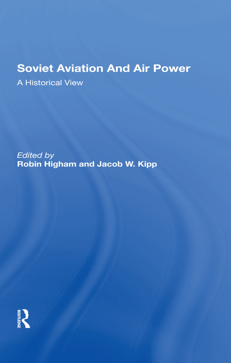 Soviet Aviation And Air Power: A Historical View, 1st Edition (Hardback) book cover