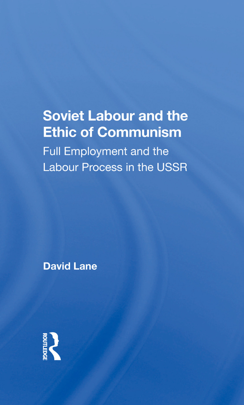 Soviet Labour And The Ethic Of Communism: Full Employment And The Labour Process In The Ussr, 1st Edition (Hardback) book cover