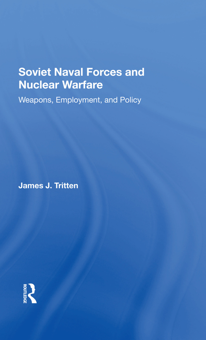 Soviet Naval Forces And Nuclear Warfare: Weapons, Employment, And Policy, 1st Edition (Hardback) book cover
