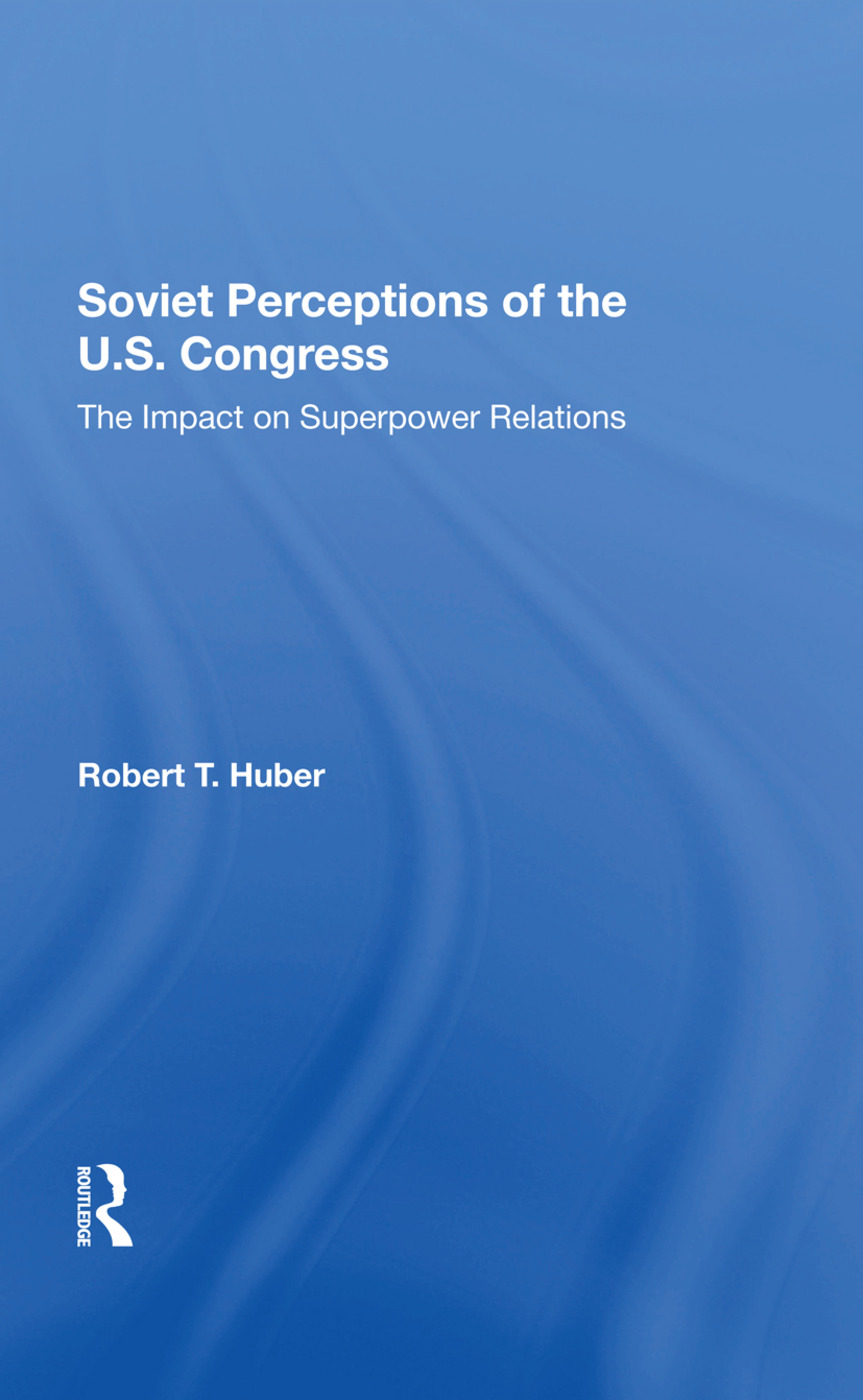 Soviet Perceptions Of The U.S. Congress: The Impact On Superpower Relations, 1st Edition (e-Book) book cover