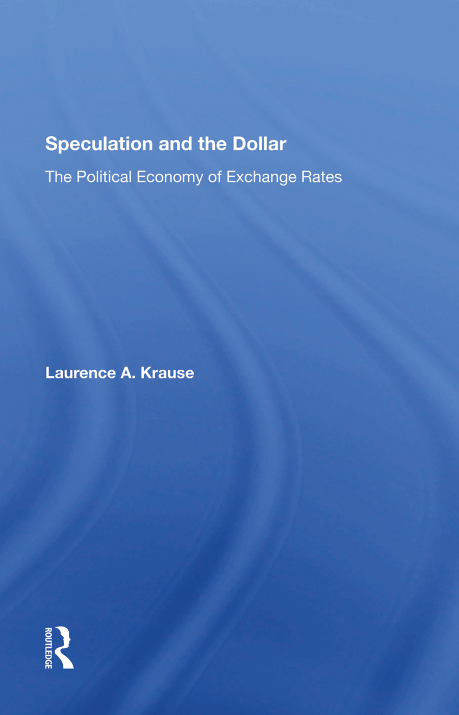 Speculation And The Dollar: The Political Economy Of Exchange Rates book cover