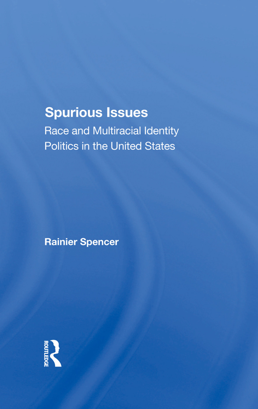 Spurious Issues: Race And Multiracial Identity Politics In The United States book cover
