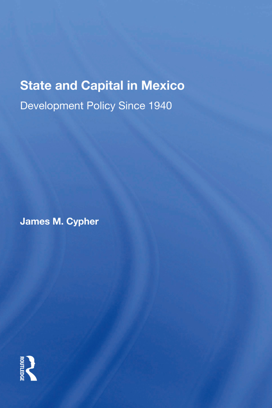 State And Capital In Mexico: Development Policy Since 1940 book cover