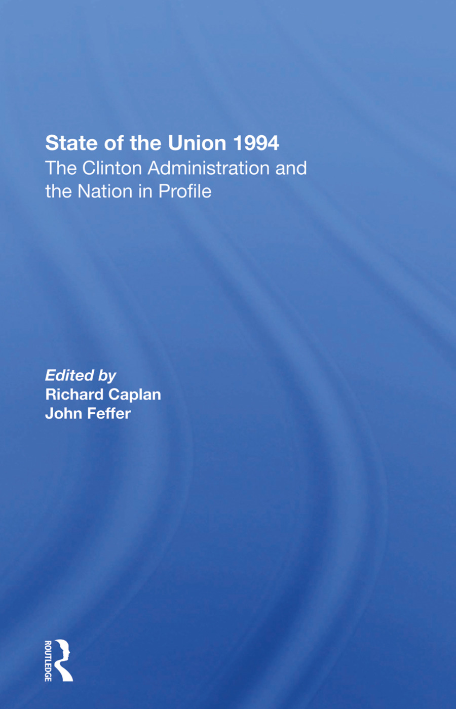 State Of The Union 1994: The Clinton Administration And The Nation In Profile, 1st Edition (Hardback) book cover