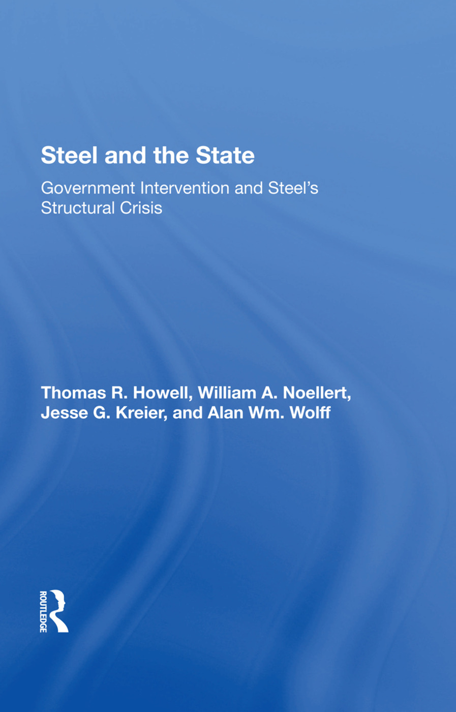 Steel And The State: Government Intervention And Steel's Structural Crisis, 1st Edition (e-Book) book cover