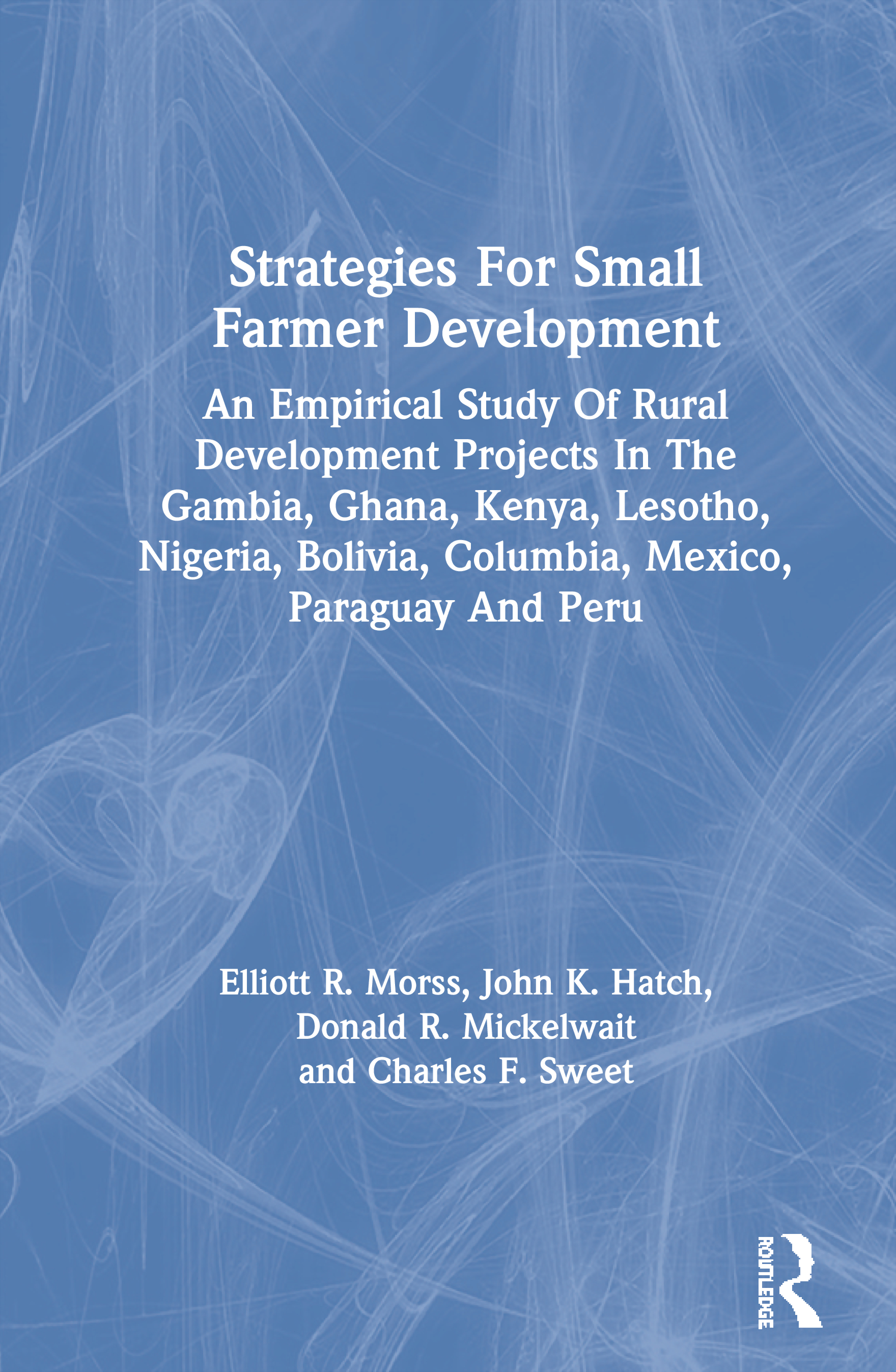 Strategies For Small Farmer Development: An Empirical Study Of Rural Development Projects In The Gambia, Ghana, Kenya, Lesotho, Nigeria, Bolivia, Columbia, Mexico, Paraguay And Peru, 1st Edition (Hardback) book cover