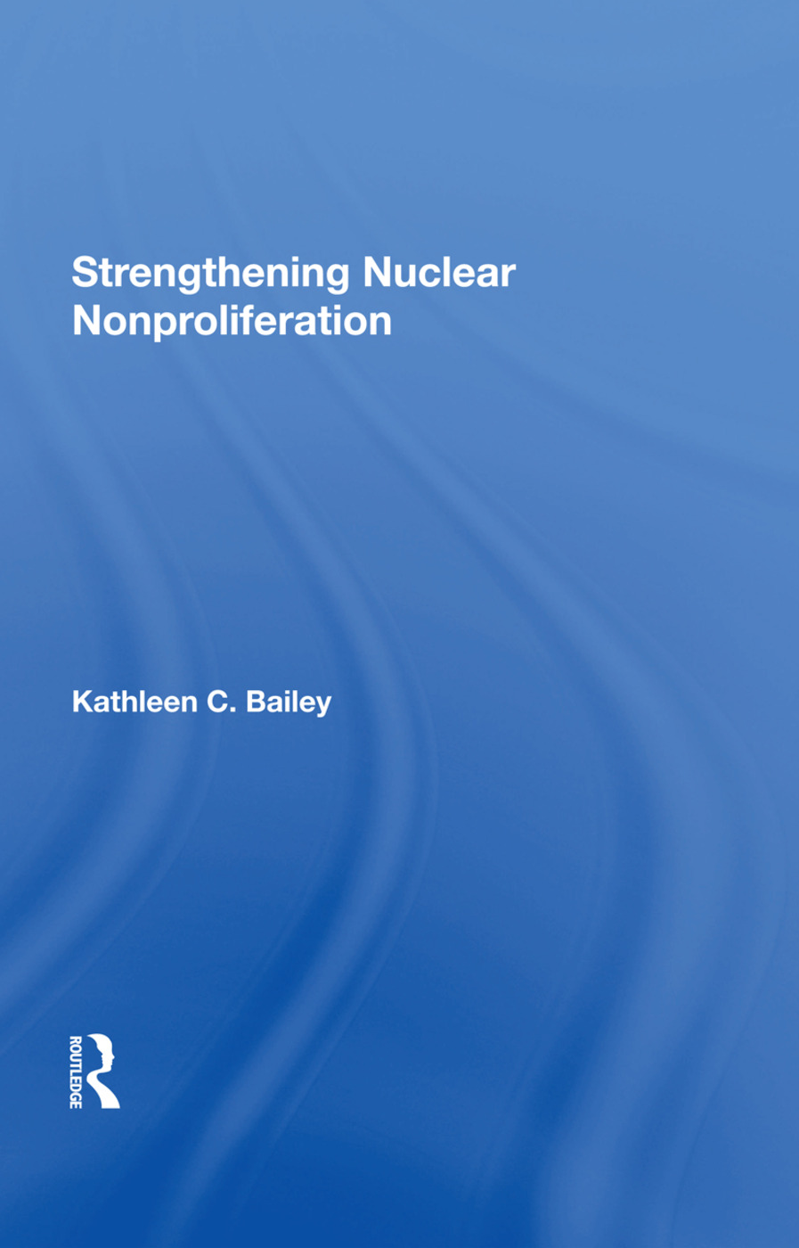 Strengthening Nuclear Nonproliferation: 1st Edition (Hardback) book cover