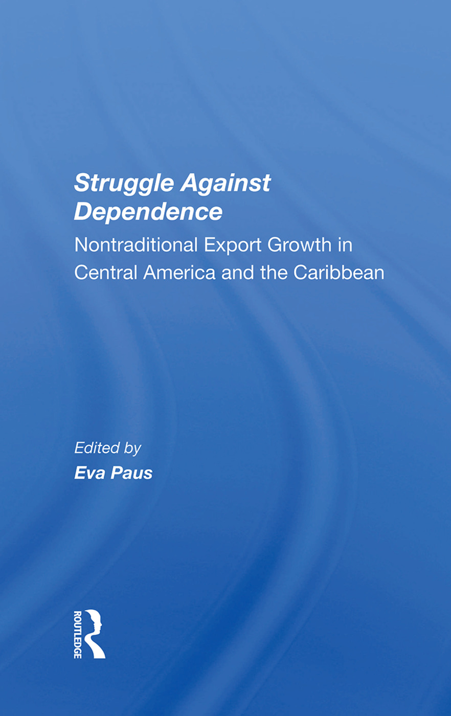 Struggle Against Dependence: Nontraditional Export Growth In Central America And The Caribbean, 1st Edition (Hardback) book cover