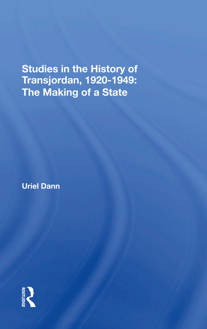 Studies In The History Of Transjordan, 19201949: The Making Of A State, 1st Edition (Hardback) book cover