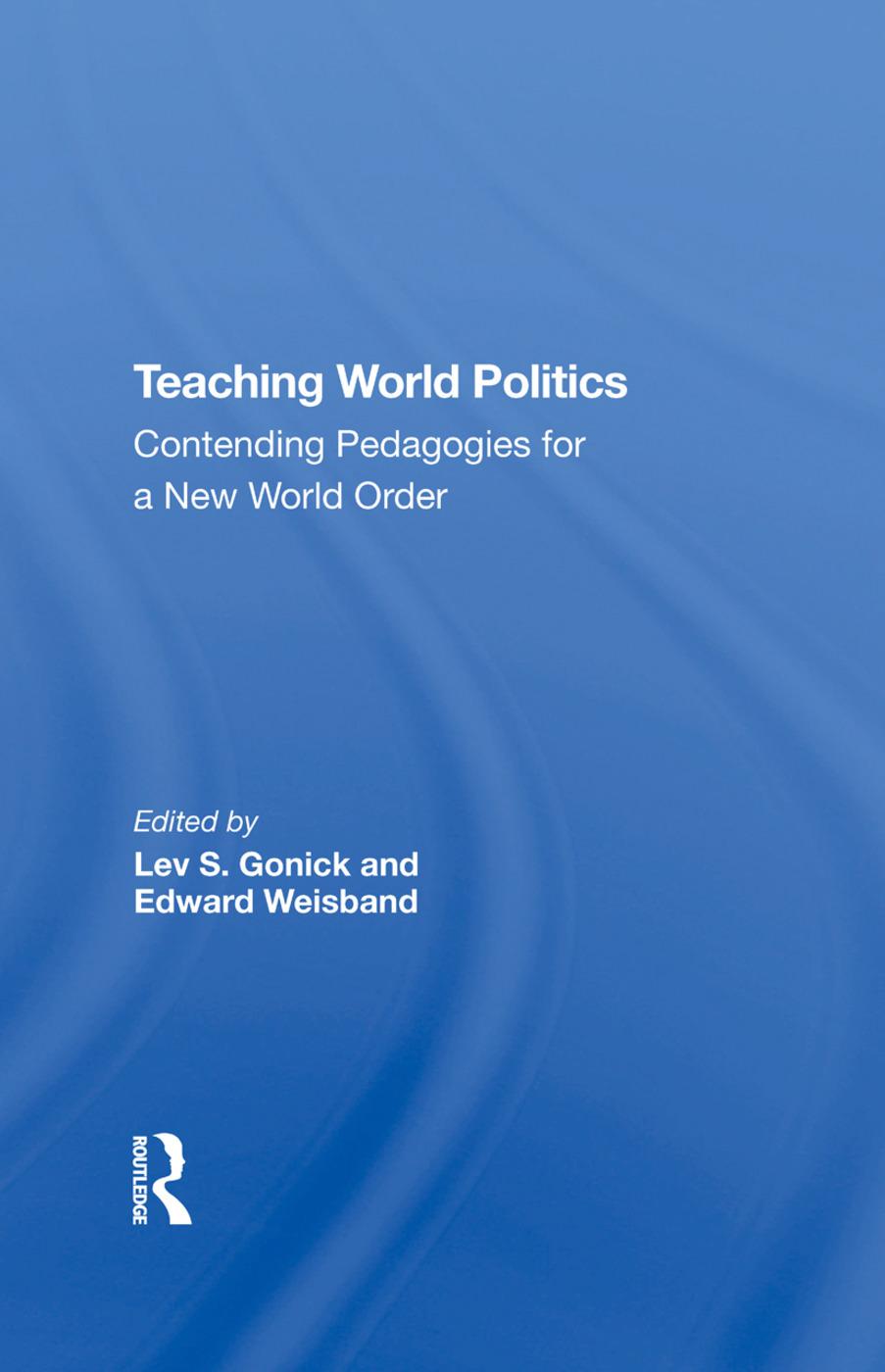 Teaching World Politics: Contending Pedagogies For A New World Order, 1st Edition (Hardback) book cover