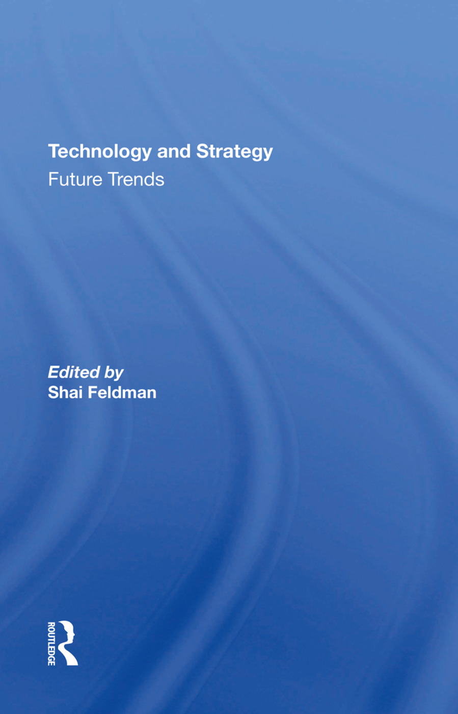 Technology And Strategy: Future Trends, 1st Edition (Hardback) book cover