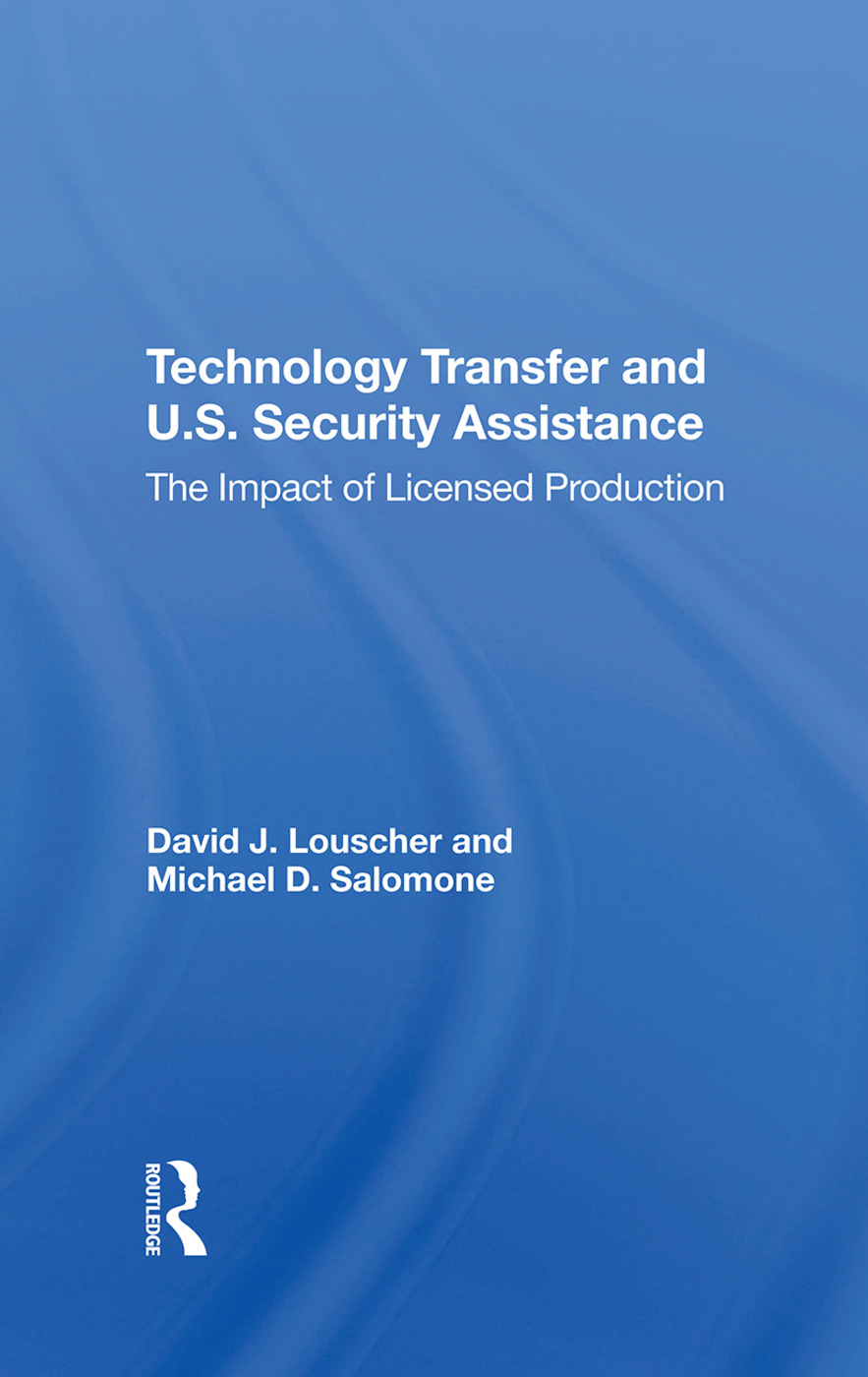 Technology Transfer And U.S. Security Assistance: The Impact Of Licensed Production, 1st Edition (Hardback) book cover
