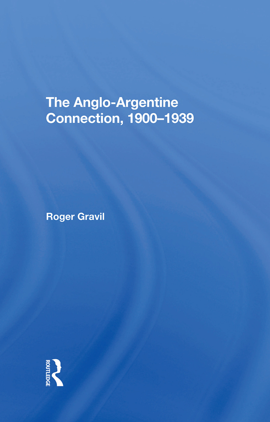 The Angloargentine Connection, 19001939: 1st Edition (Hardback) book cover