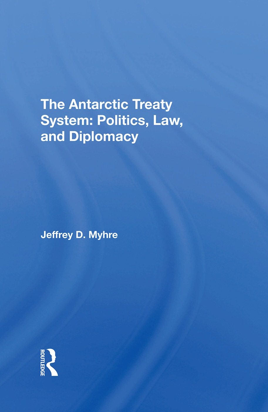 The Antarctic Treaty System: Politics, Law, And Diplomacy, 1st Edition (Hardback) book cover