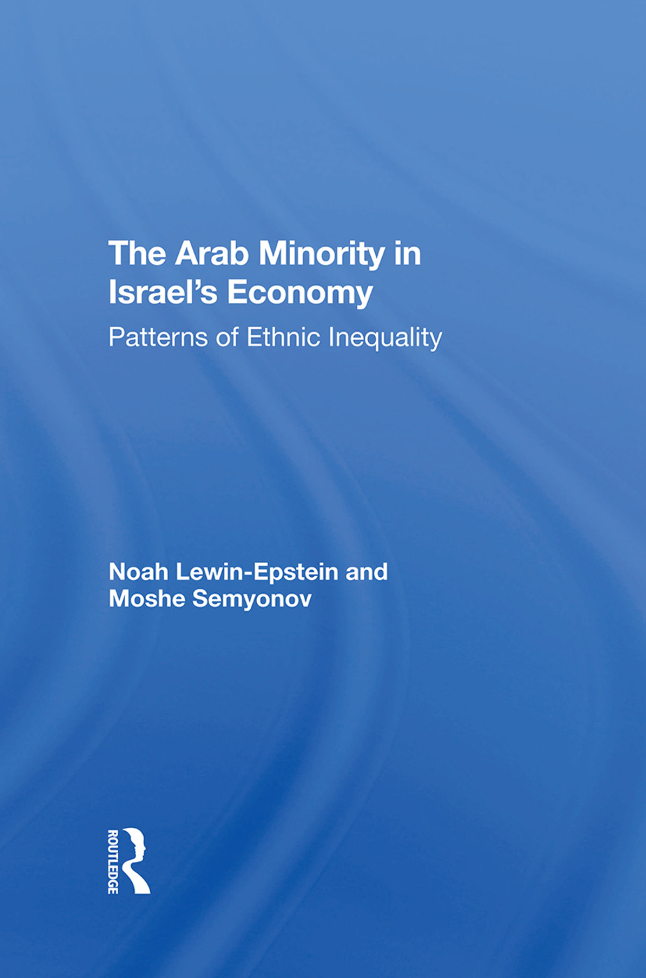 The Arab Minority In Israel's Economy: Patterns Of Ethnic Inequality, 1st Edition (Hardback) book cover