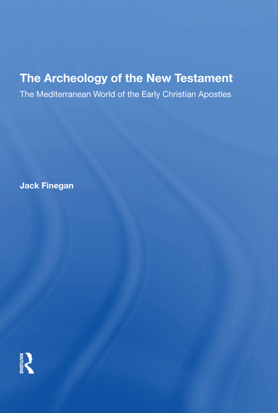 The Archaeology Of The New Testament: The Mediterranean World Of The Early Christian Apostles, 1st Edition (Hardback) book cover