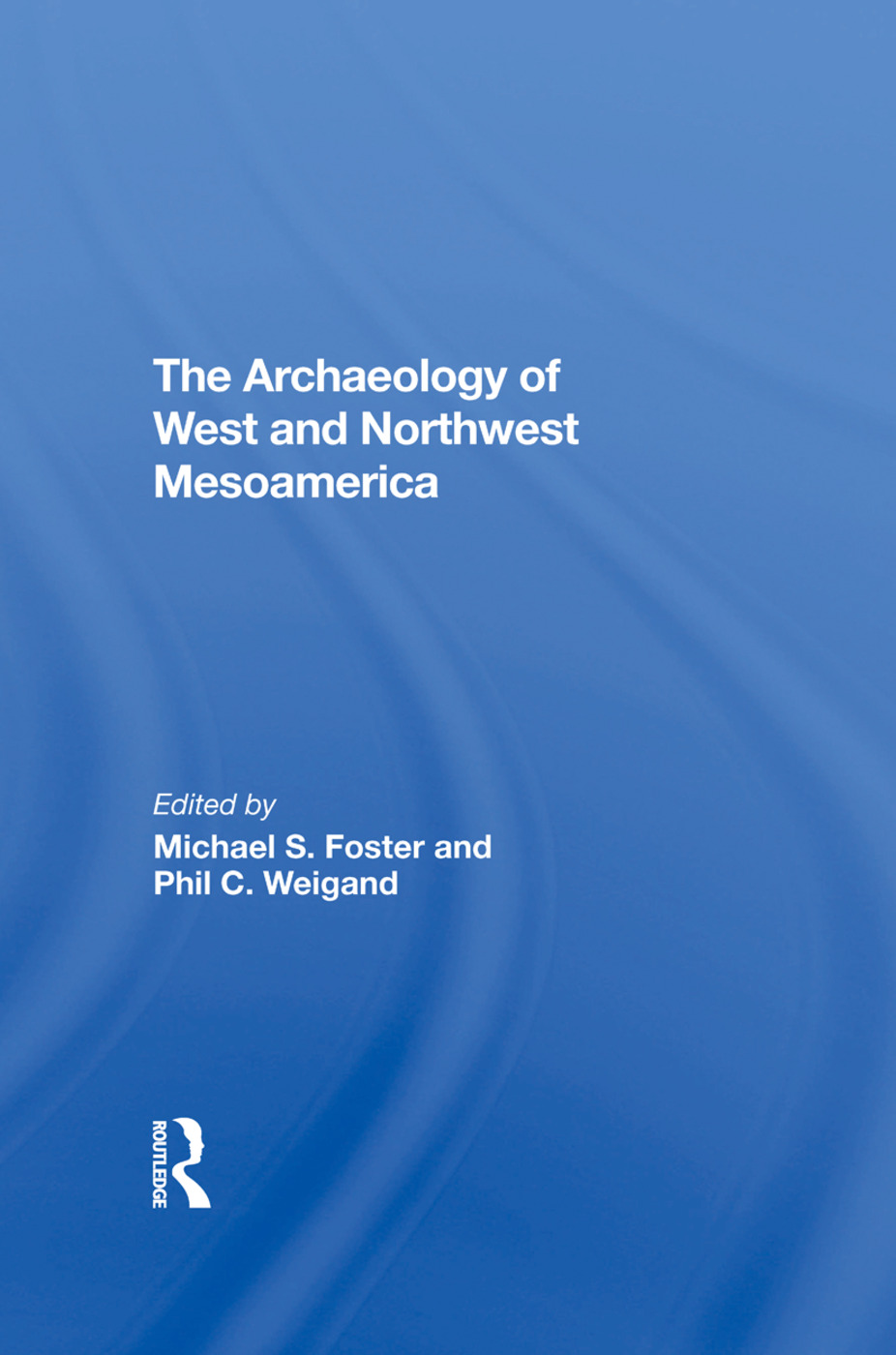 The Archaeology Of West And Northwest Mesoamerica: 1st Edition (Hardback) book cover