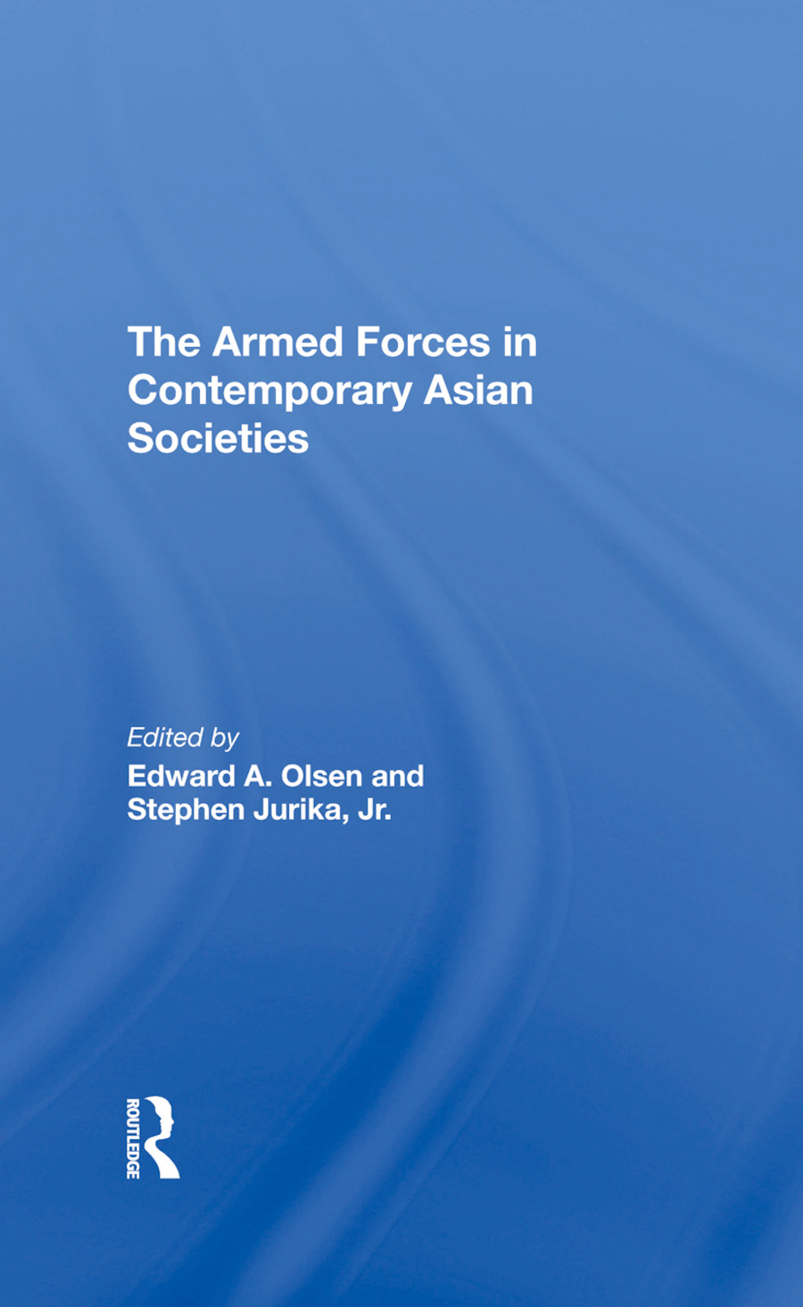 The Armed Forces In Contemporary Asian Societies: 1st Edition (Hardback) book cover