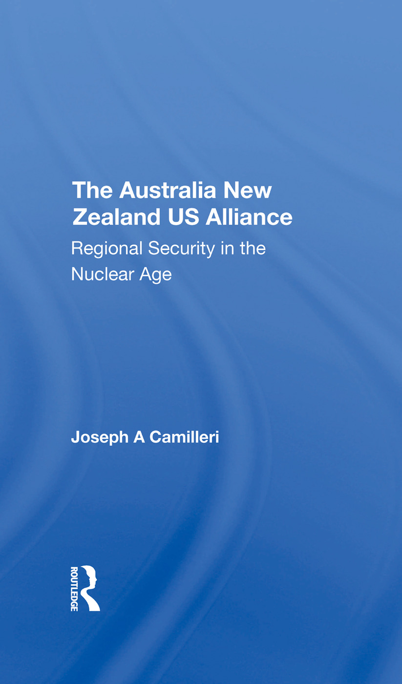 The Australianew Zealandu.s. Alliance: Regional Security In The Nuclear Age, 1st Edition (Hardback) book cover