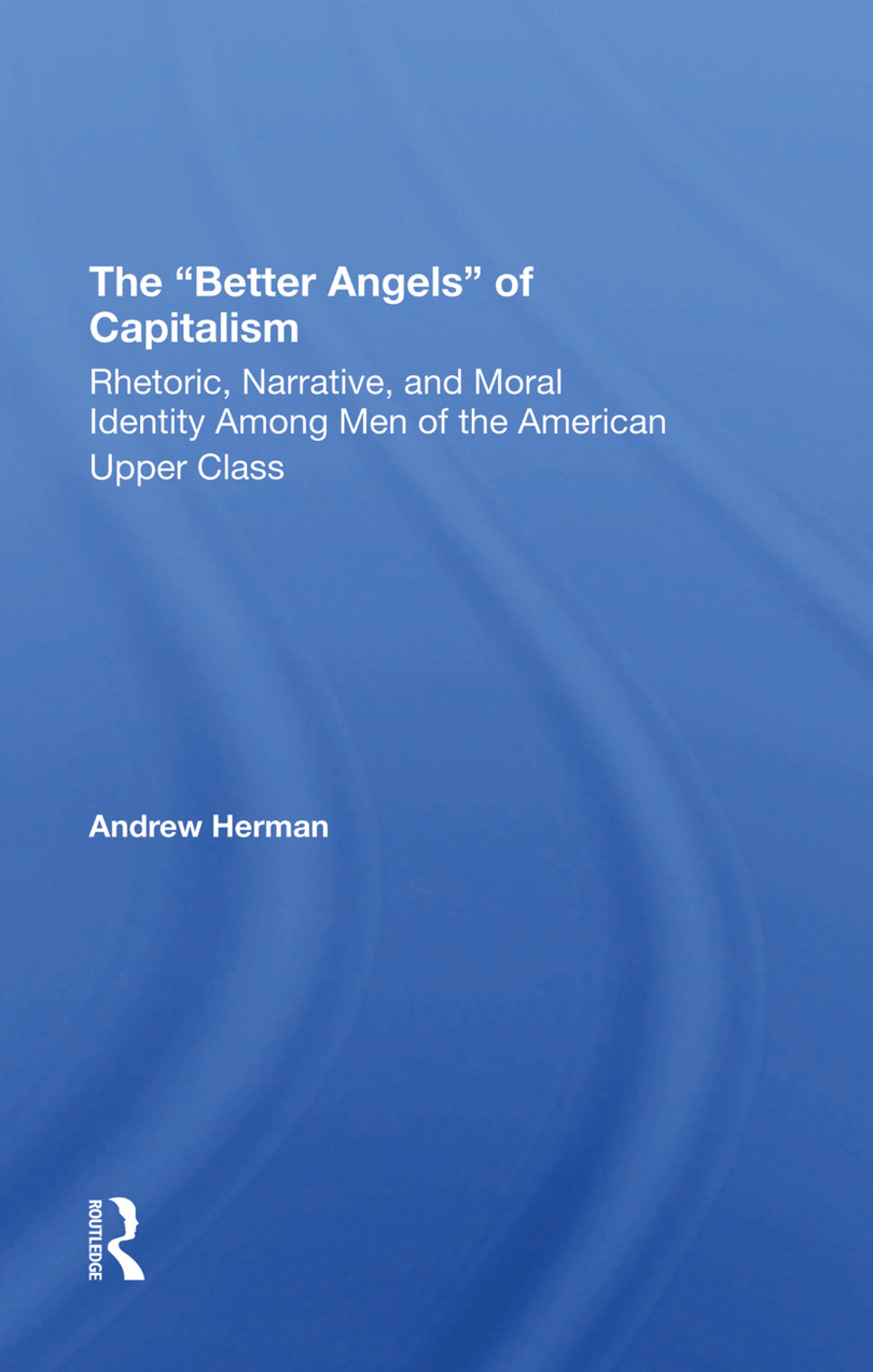 The better Angels Of Capitalism: Rhetoric, Narrative, And Moral Identity Among Men Of The American Upper Class, 1st Edition (Hardback) book cover