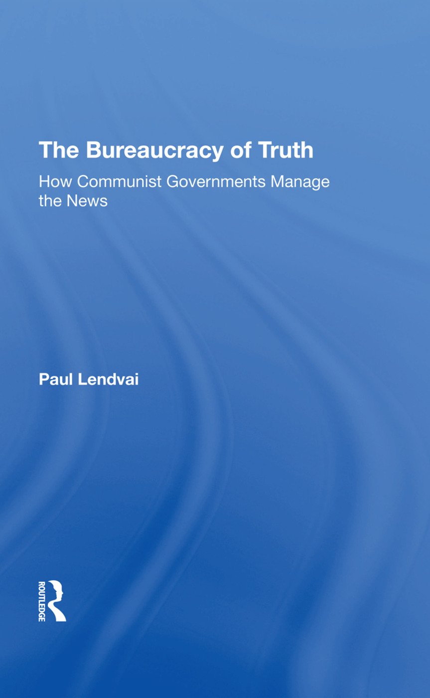 The Bureaucracy Of Truth: How Communist Governments Manage The News, 1st Edition (Hardback) book cover