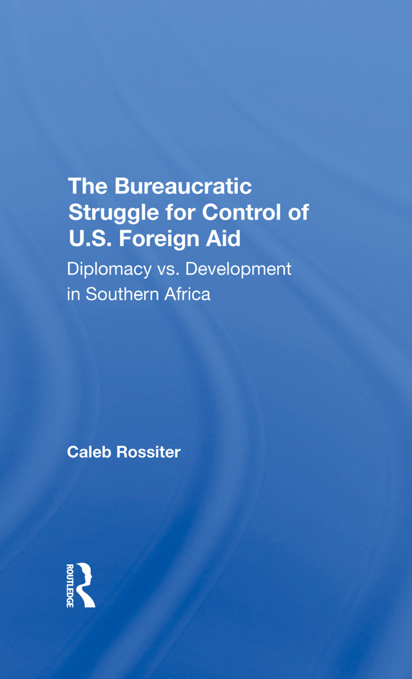 The Bureaucratic Struggle For Control Of U.s. Foreign Aid: Diplomacy Vs. Development In Southern Africa, 1st Edition (Hardback) book cover