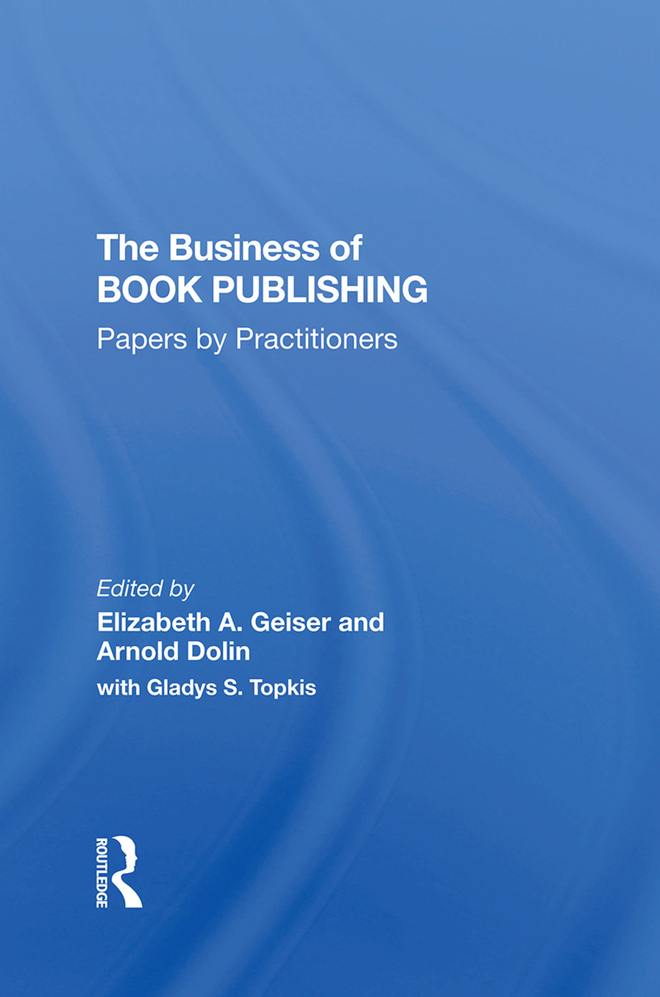 The Business Of Book Publishing: Papers By Practitioners, 1st Edition (Hardback) book cover