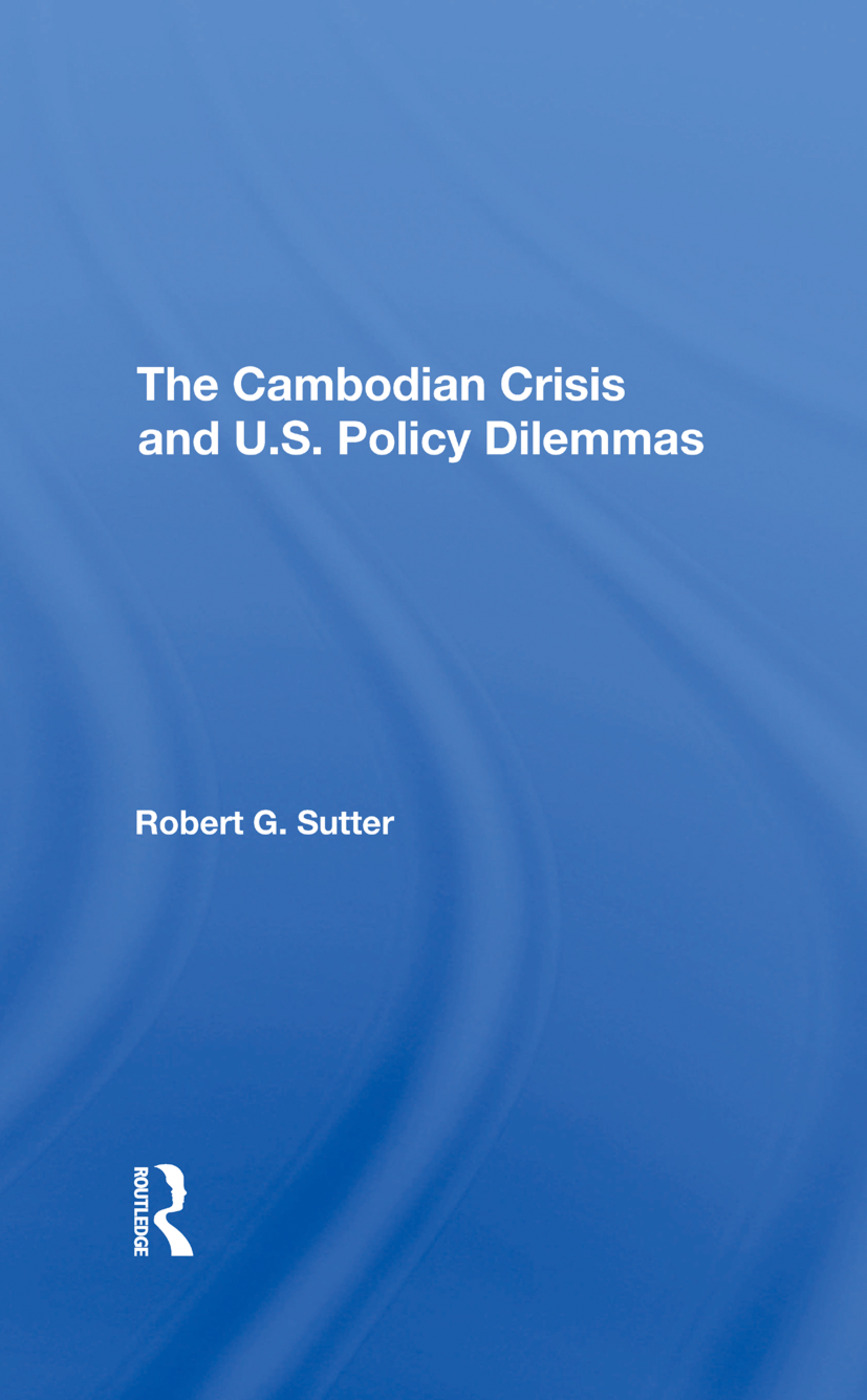 The Cambodian Crisis And U.s. Policy Dilemmas: 1st Edition (Hardback) book cover