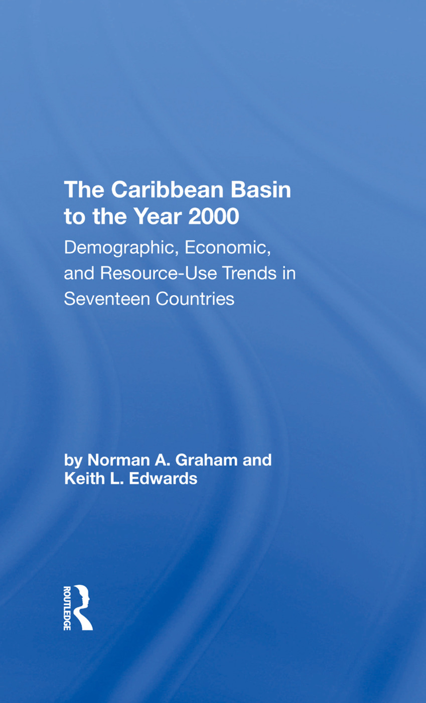 The Caribbean Basin To The Year 2000: Demographic, Economic, And Resource Use Trends In Seventeen Countries: A Compendium Of Statistics And Projections book cover