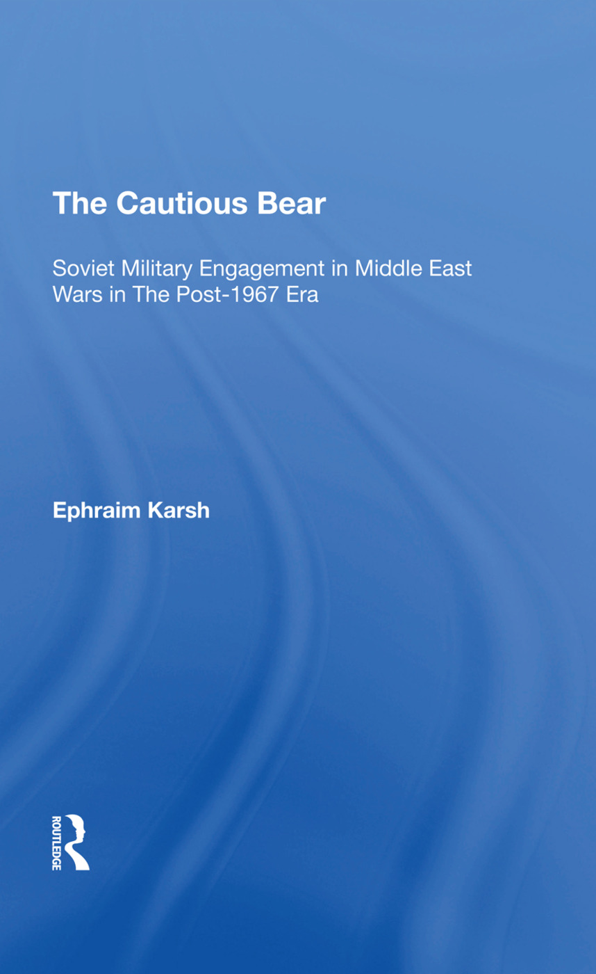 The Cautious Bear: Soviet Military Engagement In Middle East Wars In The Post1967 Era, 1st Edition (Hardback) book cover