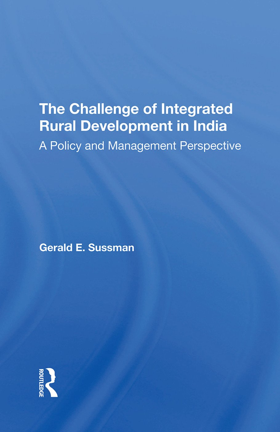 The Challenge Of Integrated Rural Development In India: A Policy And Management Perspective, 1st Edition (Hardback) book cover
