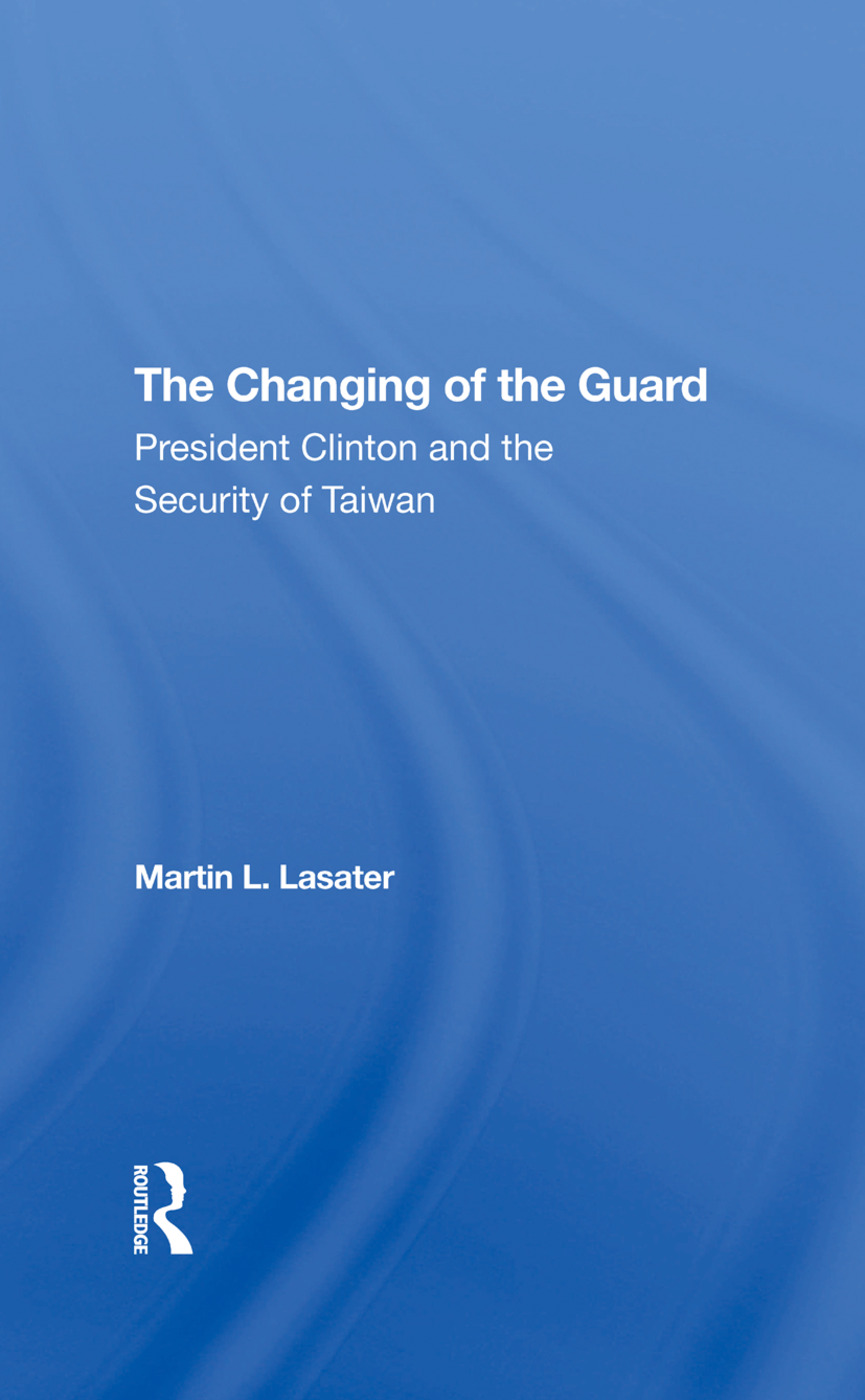 The Changing Of The Guard: President Clinton And The Security Of Taiwan, 1st Edition (Hardback) book cover