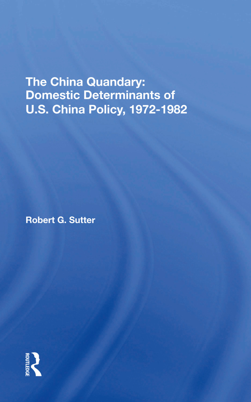 The China Quandary: Domestic Determinants Of U.s. China Policy, 1972-1982, 1st Edition (e-Book) book cover