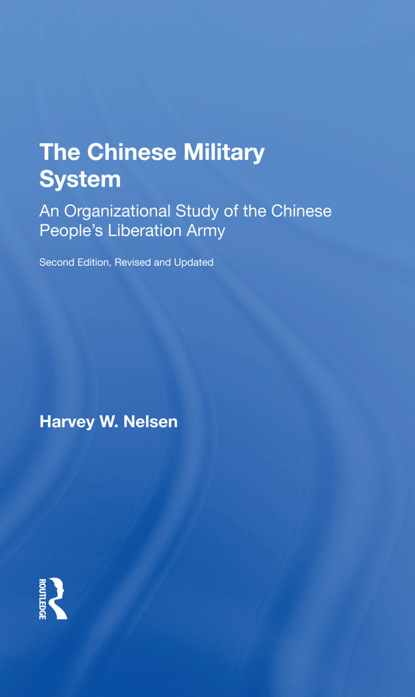 The Chinese Military System: An Organizational Study Of The Chinese People's Liberation Armysecond Edition, Revised And Updated, 1st Edition (Hardback) book cover