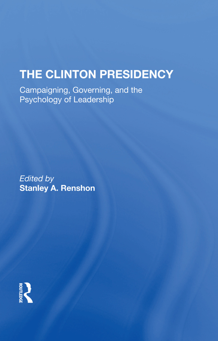 The Clinton Presidency: Campaigning, Governing, And The Psychology Of Leadership, 1st Edition (Hardback) book cover