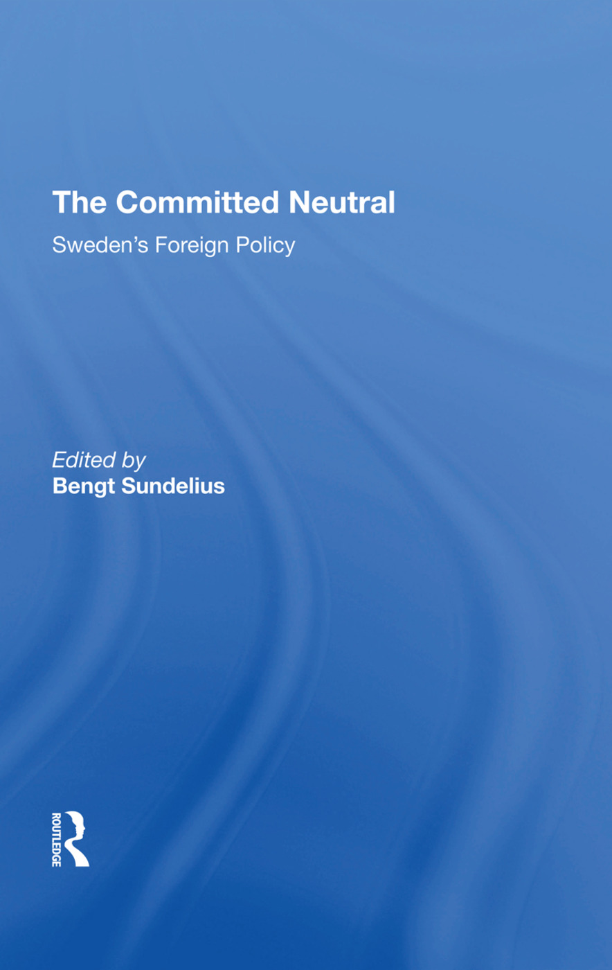 The Committed Neutral: Sweden's Foreign Policy, 1st Edition (Hardback) book cover