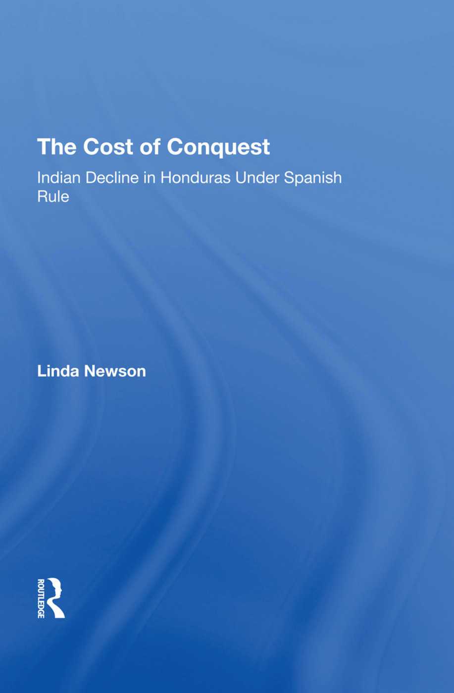 The Cost Of Conquest: Indian Decline In Honduras Under Spanish Rule book cover