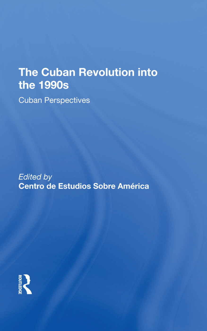 The Cuban Revolution Into The 1990s: Cuban Perspectives, 1st Edition (Hardback) book cover